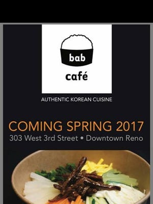 This poster is being used to promote the scheduled spring opening of Bab Café, a new Korean spot on the ground floor of 3rd Street Flats in downtown Reno.