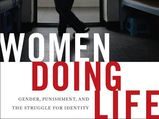 """Women Doing Life: Gender, Punishment and the Struggle for Identity"" by Lora Bex Lempert (New York University Press)"