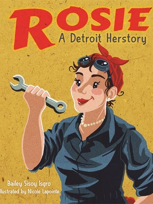 'Rosie, A Detroit Herstory,' a new book for young readers from Wayne State University Press, written by Detroiters Bailey Sisoy Isgro and illustrated by Nicole Lapointe.