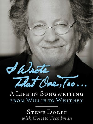 """Steve Dorff's new memoir, """"I Wrote That One, Too … A Life In Songwriting from Willie to Whitney,"""" was co-written with Colette Freedman."""
