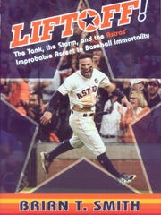 """""""Liftoff! The Tank, the Storm, and the Astros' Improbable Ascent to Baseball Immortality"""" by Brian T. Smith"""