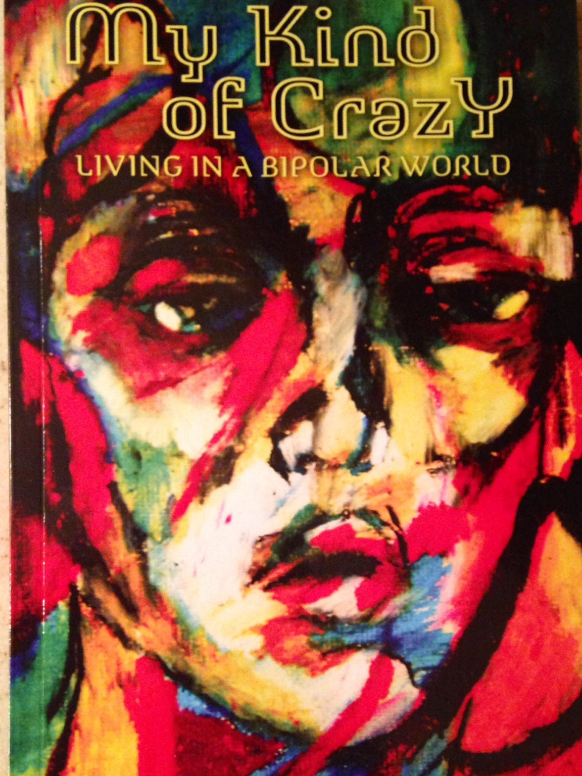 """""""My Kind of Crazy: Living in a Bipolar World"""" was written"""