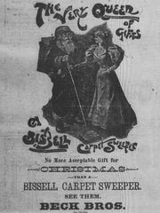 This Beck Brothers' ad was the only ad found in either the Eagle or Gazette newspapers during December 1896 that featured Santa Claus. Santa was not advertising toys for children, but rather a Bissell Carpet Sweeper for wives.
