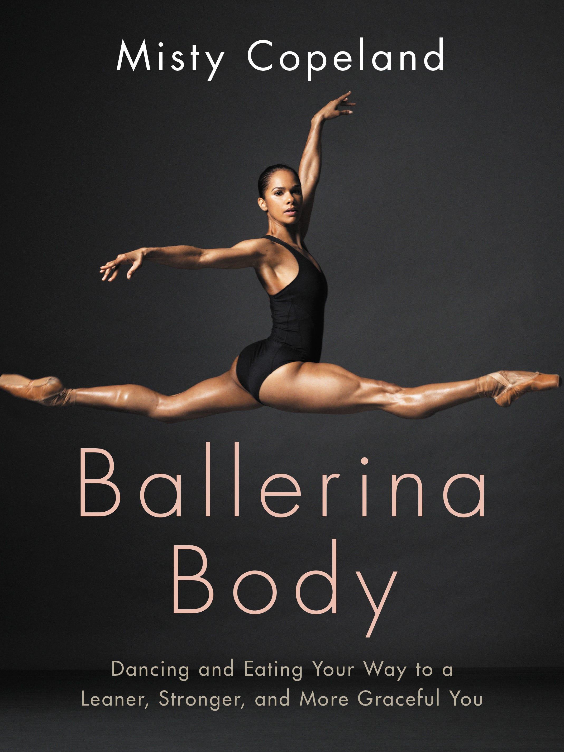 Misty Copeland's best advice for achieving a 'Ballerina Body'