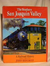 """The Southern San Joaquin Valley: A Railroad History"""