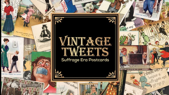 """Carol N. Crossed's book """"Vintage Tweets: Suffrage Era Postcards"""" displays cards of all sorts from the late 19th and early 20th centuries. The postcards were used to advocate for -- and against -- women's right to vote."""