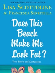 'Does This Beach Make Me Look Fat?' by Lisa Scottoline and Francesca Serritella
