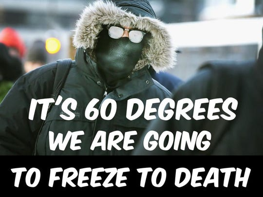 """Arizonans be like """"it's 60 degrees we are going to freeze to death."""""""