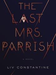 The Last Mrs. Parrish: A Novel. By Liv Constantine. Harper. 400 pages. $25.99.