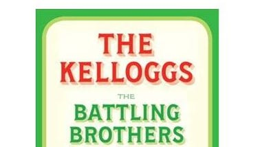 """The Kelloggs: The Battling Brothers of Battle Creek"" by Howard Markel"