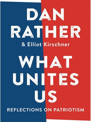 """""""What Unites Us: Reflections on Patriotism"""" by Dan Rather and Elliot Kirschner"""