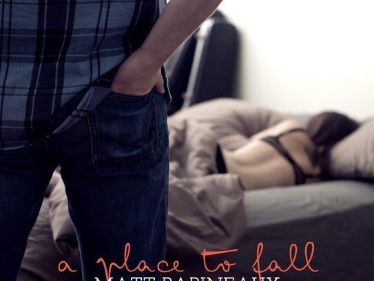 """Matt Babineaux's """"A Place to Fall"""""""