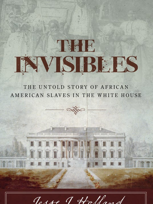 Book Cover White House ~ Invisibles delves into lives of white house slaves