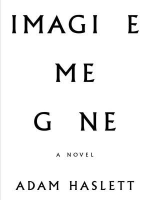"""""""Imagine Me Gone"""" by Adam Haslett."""