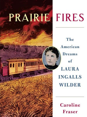 """Prairie Fires: The American Dreams of Laura Ingalls Wilder"" by Caroline Fraser"