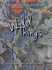 "Jaimee Wriston Colbert's latest fiction collection, ""Wild Things,"" was published Oct. 15."