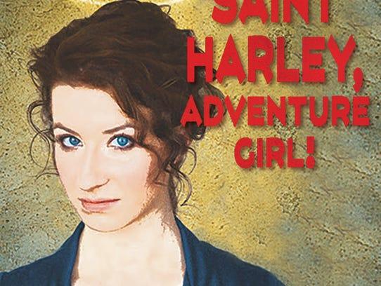 """Saint Harley, Adventure Girl!,"" IndyFringe, Aug. 17,"