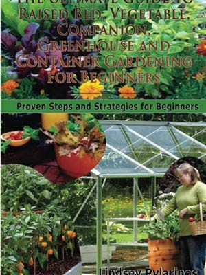 The Ultimate Guide To Raised Bed, Vegetable, Companion, Greenhouse And Container Gardening For Beginners: Proven Steps and Strategies  for Beginners by Lindsey Pylarinos