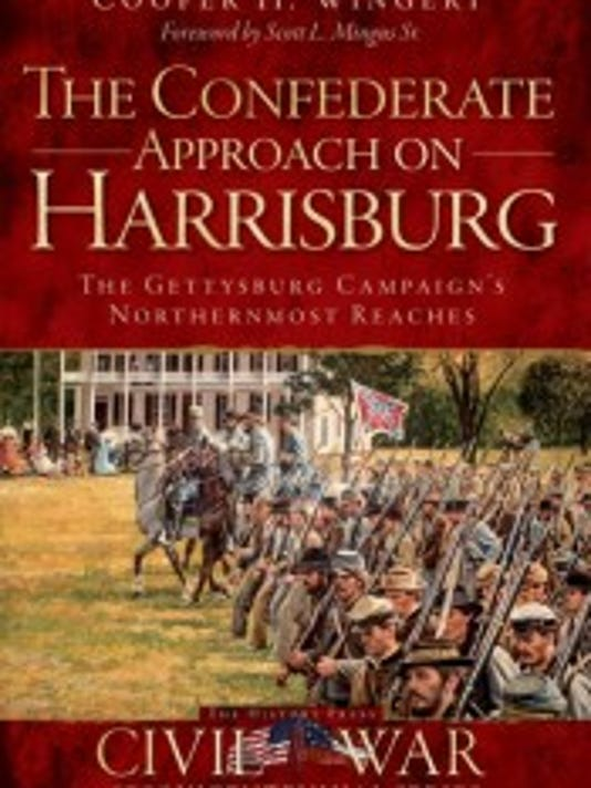 """""""The Confederate Approach on Harrisburg"""" by Cooper Wingert was published in November by The History Press."""