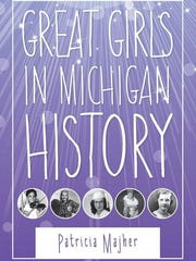 """Great Girls in Michigan History,"" Patricia Majher, Wayne State University Press."