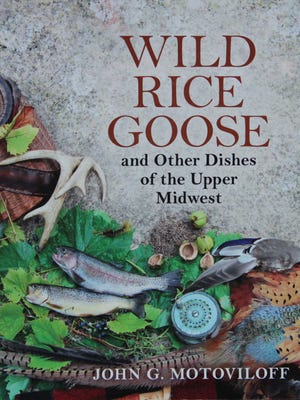 """John Motoviloff of Madison is author of """"Wild Rice Goose and Other Dishes of the Upper Midwest."""" The book was published in 2014."""