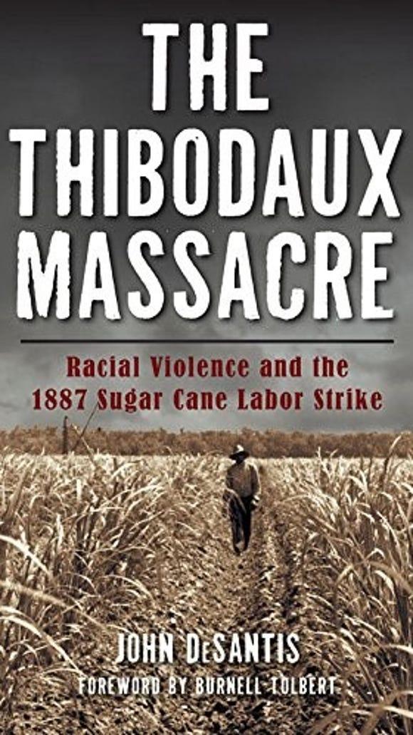 """""""The Thibodaux Massacre: Racial Violence and the 1887 Sugar Cane Labor Strike."""""""