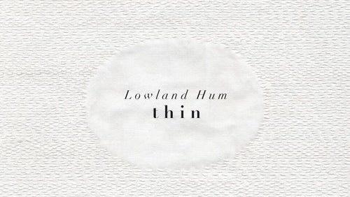 """Lowland Hum's """"Thin"""""""