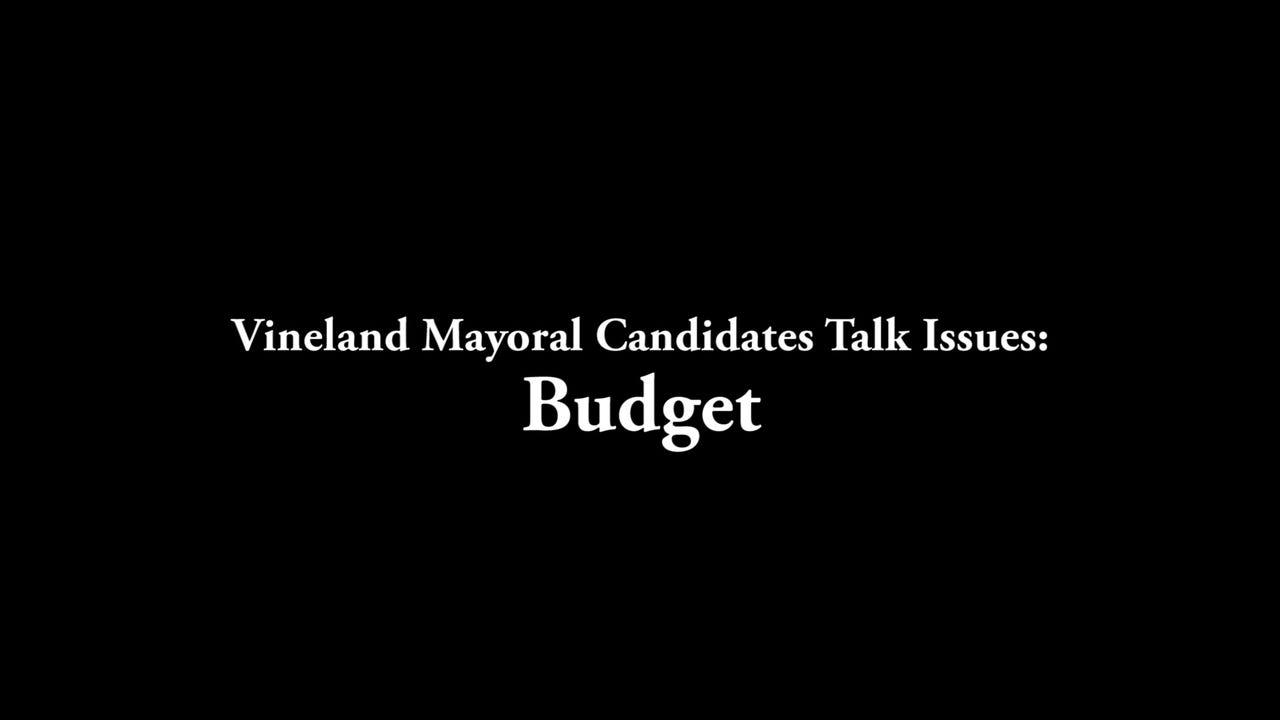 Watch: Vineland Mayoral Candidates Talk Issues - Budget