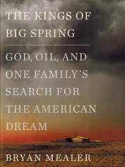 """The Kings of Big Spring: God, Oil, and One Family's Search for the American Dream"" by Bryan Mealer"