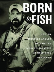"""""""Born to Fish: How an Obsessed Angler Became the World's Greatest Striped Bass Fisherman"""" by Tim Gallagher and Greg Myerson."""