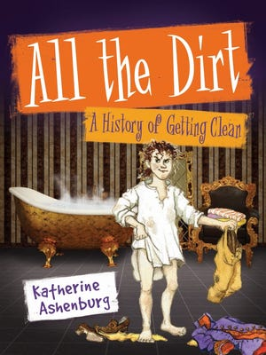 """""""All the Dirt: A History of Getting Clean"""""""
