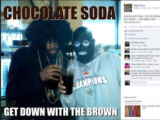 """Papa Roux posted a photo featuring a guy in blackface and the words """"Chocolate Soda/Get Down With the Brown"""" to mark Fat Tuesday for the Cajun eatery. Many fans were offended by the image, though some pointed out it may be in the spirit of the Zulu Crewe in New Orleans, which plays with cultural stereotypes for Mardi Gras."""