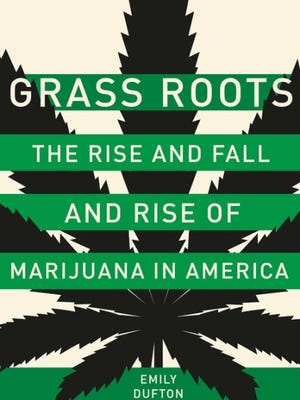 'Grass Roots: The Rise and Fall and Rise of Marijuana in America' by Emily Dufton