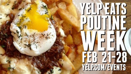Yelp Eats: Poutine Week runs from Sunday, Feb. 21 through Sunday, Feb. 28.