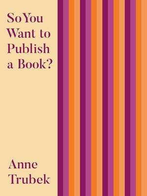 """""""So You Want to Publish a Book? by Anne Trubek"""
