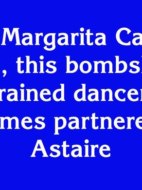 """$2000: """"Born Margarita Carmen Cansino, this bombshell was a trained dancer and sometimes partnered with Fred Astaire"""""""