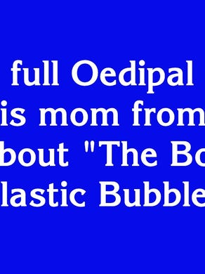 """$2000: """"He went full Oedipal when he dated his mom from the TV movie about 'The Boy in the Plastic Bubble'"""""""