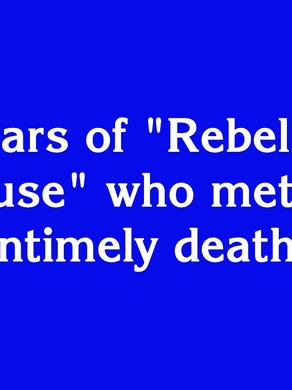 """$500: """"The 3 stars of 'Rebel Without a Cause' who met with untimely deaths"""