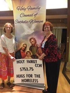 Holy Family Council of Catholic Women members Patricia Carol and Carol Inzirillo recently sent a check for $753.75 to Hugs For The Homeless, representing proceeds from a Quarter Auction conducted Feb. 9.