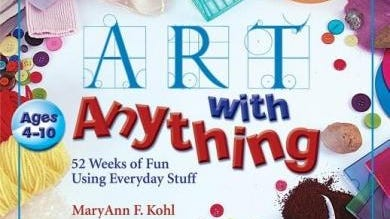 'Art with Anything: 52 Weeks of Fun Using Everyday Stuff' by MaryAnn F. Kohl