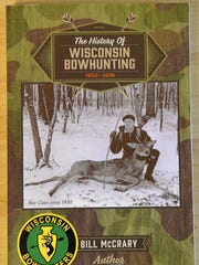 """""""The History of Wisconsin Bowhunting: 1934-2016"""" takes a detailed look at the state's 80-plus years of archery deer hunting."""