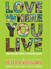 'Love Where You Live' author Peter Kageyama will speak at Civicon on March 18 to talk about why love is the secret sauce for successful cities.