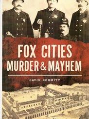 """""""Fox Cities Murder and Mayhem"""" by Gavin Schmitt."""