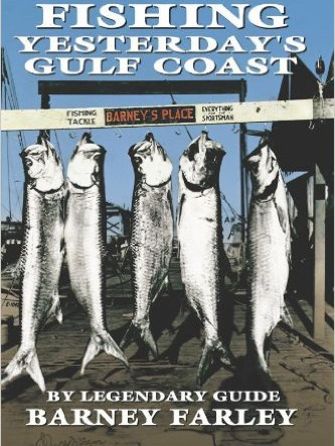 Fishing Yesterday's Gulf Coast by Barney Farley reminds