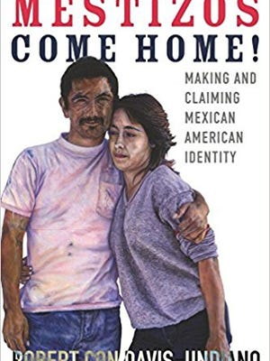 """Texana Reads: """"Mestizos Come Home!"""" by Robert Con Davis-Undiano"""