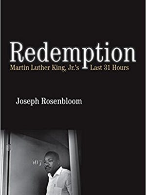 Redemption: Martin Luther King, Jr.'s Last 31 Hours. By Joseph Rosenbloom. Beacon Press.