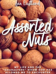 """Assorted Nuts: My Life and the 'Characters' Whom God Has Allowed Me to Encounter"" by Jan Eastland"
