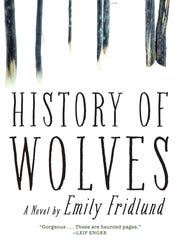 """""""History of Wolves"""" by Emily Fridlund."""