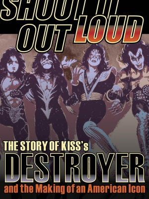 """""""Shout It Out Loud"""" is a new book about the making of the Kiss album """"Destroyer."""""""