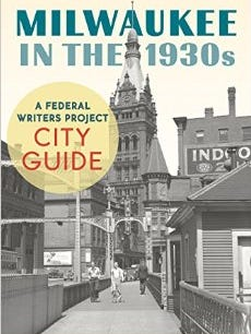 """""""Milwaukee in the 1930s: A Federal Writers Project City Guide"""" edited by John D. Buenker"""
